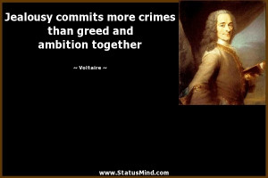 Jealousy commits more crimes than greed and ambition together ...