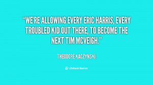 We're allowing every Eric Harris, every troubled kid out there, to ...