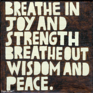 Breathe In Joy and Strength, Breathe Out Wisdom and Peace