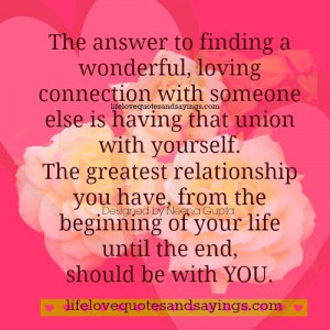 ... relationship you have, from the beginning of your life until the end