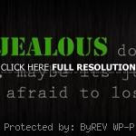 ... life, quote jealousy, quotes, sayings, she is too afraid to lose you