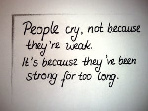 cry, handwriting, life, quote, stay strong, strong, weak