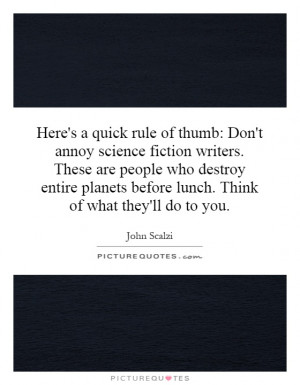 Here's a quick rule of thumb: Don't annoy science fiction writers ...