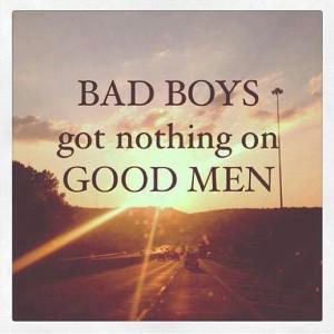 Bad boys Vs. Good Men