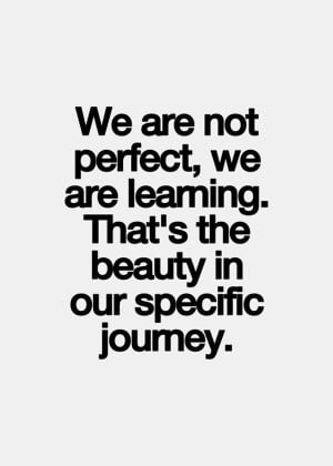 We are not perfect, we are learning. That's the beauty in our ...