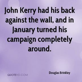 Douglas Brinkley - John Kerry had his back against the wall, and in ...
