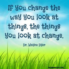 ... you will change the way you look at things! #inspiration #quotes More