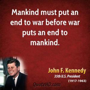 john-f-kennedy-war-quotes-mankind-must-put-an-end-to-war-before-war ...