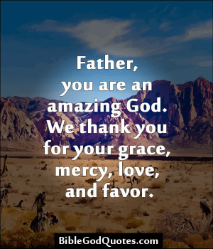 ... An Amazing God. We Thank You For Your Grace, Mercy, Love, And Favor