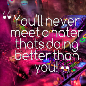 Quotes Picture: you'll never meet a hater thats doing better than you!