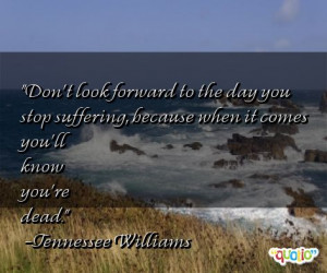Don't look forward to the day you stop suffering , because when it ...