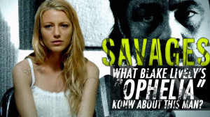 ... : Savages Ophelia Quotes , Blake Lively , Savages Ophelia Tattoos