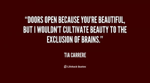 Doors open because you're beautiful, but I wouldn't cultivate beauty ...