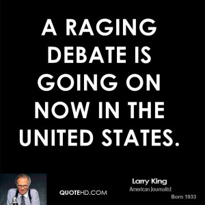 raging debate is going on now in the United States.