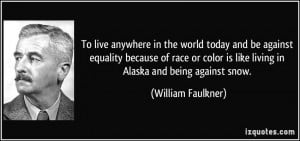 anywhere in the world today and be against equality because of race ...