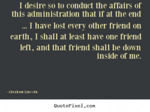 ... this administration that if.. Abraham Lincoln great friendship quotes