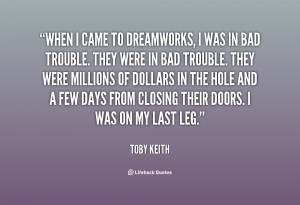 quote Toby Keith when i came to dreamworks i was 132610 1 png