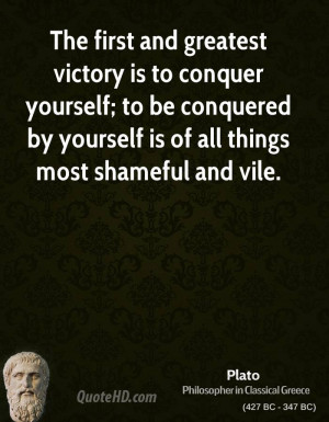 greatest victory is to conquer yourself; to be conquered by yourself ...