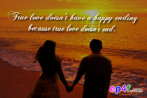 Love quote : True love doesn't have a happy ending because true love ...