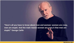 and women: women are crazy, men are stupid. And the main reason women ...
