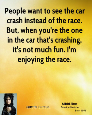 People want to see the car crash instead of the race. But, when you're ...