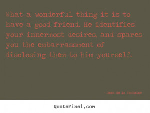Design image quotes about friendship - What a wonderful thing it is to ...