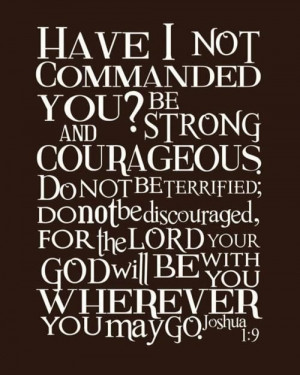 Be Strong and Courageous. Joshua 1:9. I need to remember this every ...