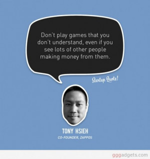 quote Tony Hsieh on entrepreneurship You must play the game, you are ...