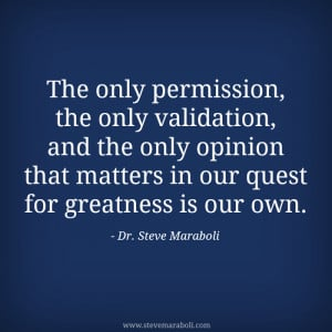 The only permission, the only validation, and the only opinion that ...