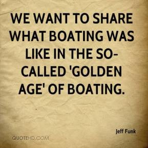 ... share what boating was like in the so-called 'golden age' of boating