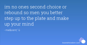 ... rebound so men you better step up to the plate and make up your mind
