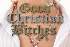 Good Christian Bitches Is The Grown Up Version Of Mean Girls That You ...