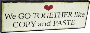 ... Homewares - We GO TOGETHER like COPY and PASTE Word Print Quote Sign