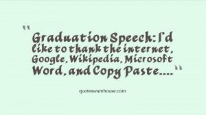 Graduation Speech: I'd like to thank the internet, Google, Wikipedia ...