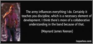 army influences everything I do. Certainly it teaches you discipline ...