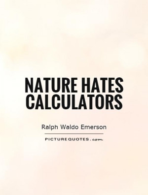 Nature hates calculators Picture Quote #1