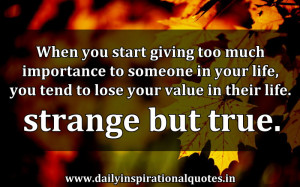 ... Lose Your Value In Their Life.Strange But True ~ Inspirational Quote
