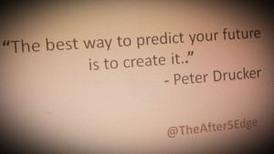 TheAfter5Edge - Quotes That Inspire - Create the Future.jpeg