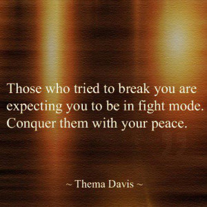 Conquer Those Who Tried To Break You With Your Peace: Quote About ...