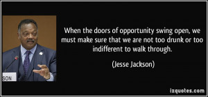 When the doors of opportunity swing open, we must make sure that we ...