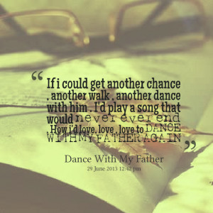 ... never ever end how i'd love, love , love to dance with my father again