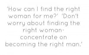 How can I find the right woman for me?' 'Don't