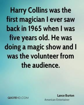 Lance Burton - Harry Collins was the first magician I ever saw back in ...
