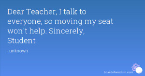 Dear Teacher, I talk to everyone, so moving my seat won't help ...