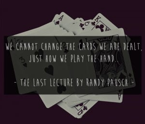 quote from Tha Last Lecture by Randy Pausch. that's how you think of ...