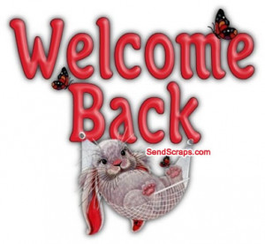 Welcome Back - Pictures, Greetings and Images for Facebook