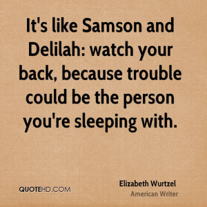 It 39 s like Samson and Delilah watch your back because trouble could
