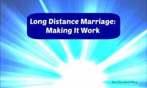 Making a long distance marriage work takes an effort on both partners ...