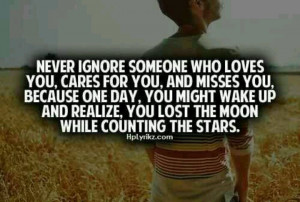 Never ignore someone who loves you