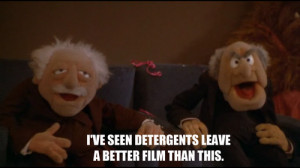 """Statler/Waldorf – """"I've seen detergents leave a better film than ..."""
